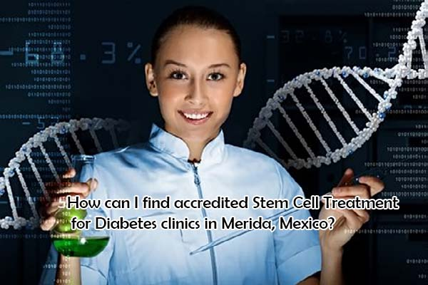 How can I find accredited Stem Cell Treatment for Diabetes clinics in Merida