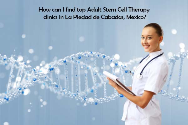 How can I find top Adult Stem Cell Therapy clinics in La Piedad de Cabadas