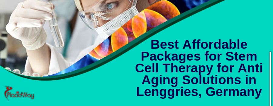 Effective Stem Cell Therapy For Anti Aging Solutions In Lenggries